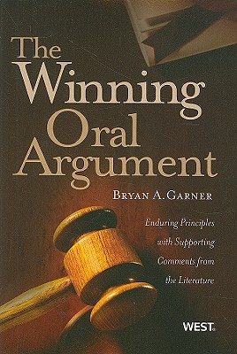 The Winning Oral Argument: Enduring Principles with Supporting Comments from the Literature - Garner, Bryan A, President