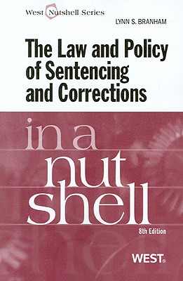The Law and Policy of Sentencing and Corrections in a Nutshell - Branham, Lynn S
