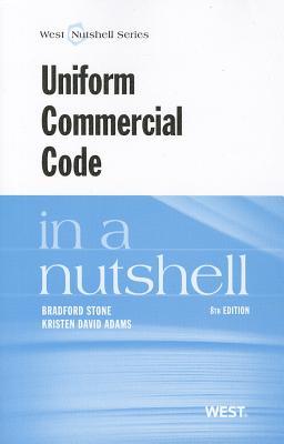 Uniform Commercial Code in a Nutshell - Stone, Bradford, and Adams, Kristen David