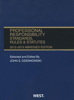 Professional Responsibility Standards, Rules & Statutes - Dzienkowski, John S (Editor)