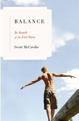 Balance: In Search of the Lost Sense - McCredie, Scott