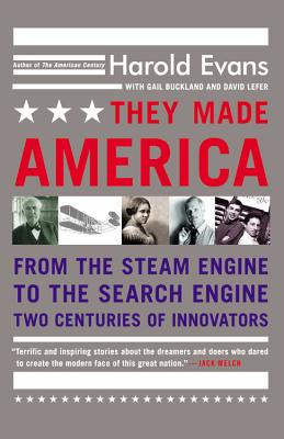 They Made America: From the Steam Engine to the Search Engine: Two Centuries of Innovators - Evans, Harold, and Lefer, David, and Buckland, Gail, Professor