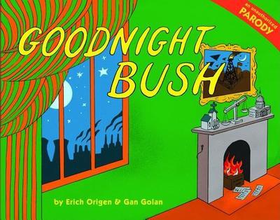 Goodnight Bush: An Unauthorized Parody - Origen, Erich, and Golan, Gan