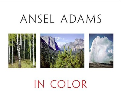 Ansel Adams in Color - Callahan, Harry M (Editor), and Adams, Ansel (Photographer), and Schaefer, John P