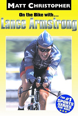 On the Bike With...Lance Armstrong - Christopher, Matt, and Stout, Glenn (Text by)