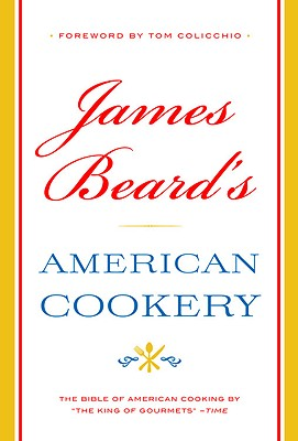 James Beard's American Cookery - Beard, James, and Colicchio, Tom (Foreword by)