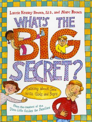 What's the Big Secret?: Talking about Sex with Girls and Boys - Brown, Laurene Krasny, and Brown, Laurie Krasny, and Krasney Brown, Laurie
