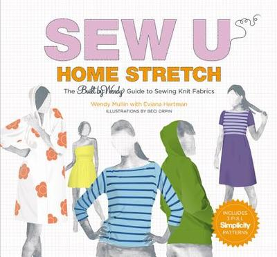Sew U: Home Stretch: The Built by Wendy Guide to Sewing Knit Fabrics - Mullin, Wendy, and Hartman, Eviana