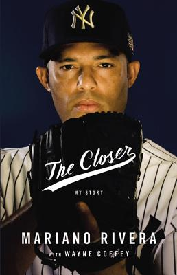The Closer - Rivera, Mariano, and Coffey, Wayne