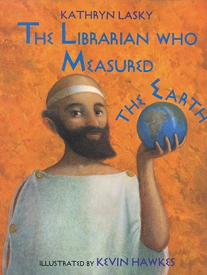 The Librarian Who Measured the Earth - Lasky, Kathryn