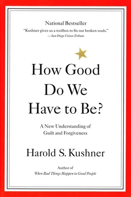 How Good Do We Have to Be?: A New Understanding of Guilt and Forgiveness - Kushner, Harold S