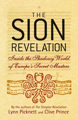 The Sion Revelation: Inside the Shadowy World of Europe's Secret Masters - Picknett, Lynn, and Prince, Clive