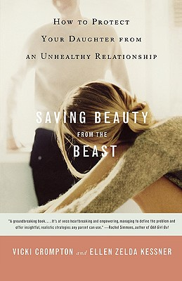 Saving Beauty from the Beast: How to Protect Your Daughter from an Unhealthy Relationship - Crompton, Vicki, and Kessner, Ellen Zelda