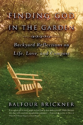 Finding God in the Garden: Backyard Reflections on Life, Love, and Compost - Brickner, Balfour