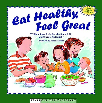 Eat Healthy, Feel Great - Sears, William, MD, and Sears, Martha, R.N., and Kelly, Christie Watts