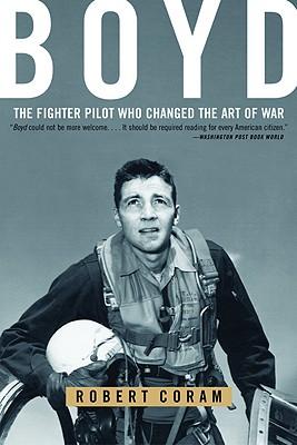 Boyd: The Fighter Pilot Who Changed the Art of War - Coram, Robert