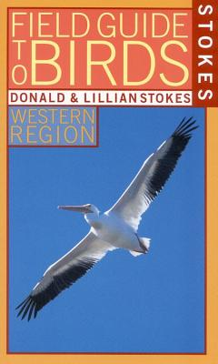 Stokes Field Guide to Birds: Western Region - Stokes, Donald, and Stokes, Lillian Q
