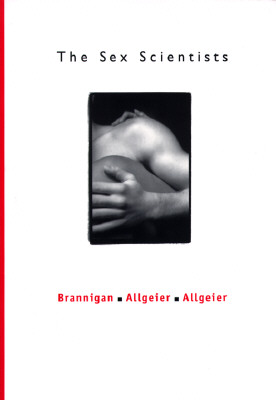 The Sex Scientists - Allgeier, Elizabeth Rice, and Allegeier, Richard, and Brannigan, Gary G (Editor)