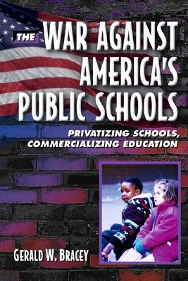 The War Against America's Public Schools: Privatizing Schools, Commercializing Education - Bracey, Gerald W