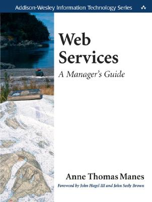 Web Services: A Manager's Guide - Manes, Anne Thomas, and Hagel, John III (Foreword by), and Brown, John Seely (Foreword by)
