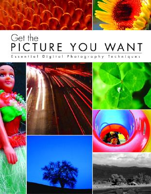 Get the Picture You Want: Essential Digital Photography Techniques - Element K Journals Creative Team