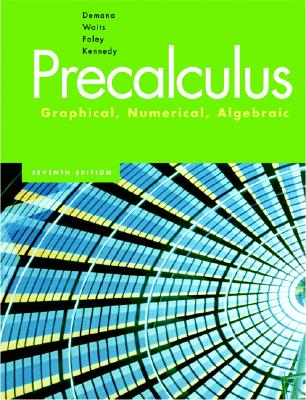Precalculus: Graphical, Numerical, Algebraic - Demana, Franklin D, and Waits, Bert K, and Foley, Gregory