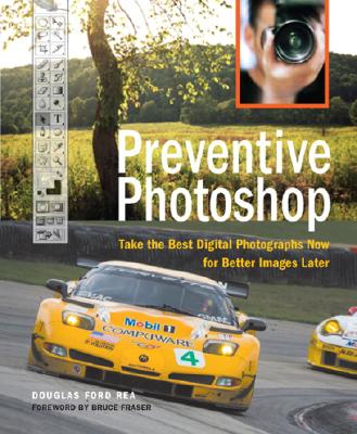 Preventive Photoshop: Take the Best Digital Photographs Now for Better Images Later - Rea, Douglas