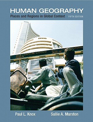 Places and Regions in Global Context: Human Geography - Knox, Paul L, Professor, and Marston, Sallie A, Dr.