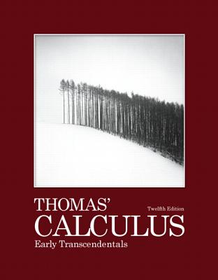 Thomas' Calculus - Thomas, George B, Jr., and Weir, Maurice D (Revised by), and Hass, Joel (Revised by)