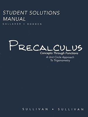 Precalculus: Concepts Through Functions: A Unit Circle Approach to Trigonometry: Student Solutions Manual - Sullivan, Michael