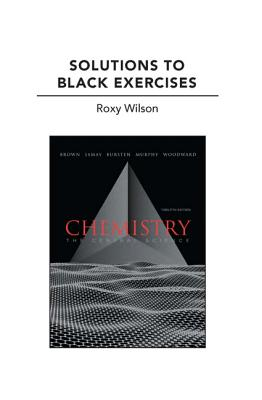 Solutions to Black Exercises for Chemistry: The Central Science - Brown, Theodore L., and Wilson, Roxy, and Bursten, Bruce E.