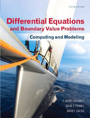 Differential Equations and Boundary Value Problems: Computing and Modeling - Edwards, C Henry, and Penney, David E, and Calvis, David