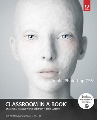 Adobe Photoshop Cs6 Classroom in a Book - Adobe Creative Team, Unknown, and Adobe Creative Team, Sandee, and Adobe Creative Team, Kordes