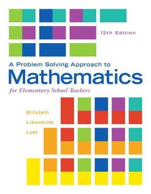 A Problem Solving Approach to Mathematics for Elementary School Teachers - Billstein, Rick, and Libeskind, Shlomo, and Lott, Johnny W.