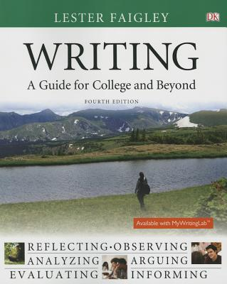 Writing: A Guide for College and Beyond - Faigley, Lester, Professor