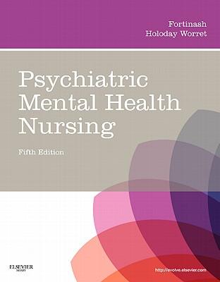 Psychiatric Mental Health Nursing - Fortinash, Katherine M, and Worret, Patricia A Holoday