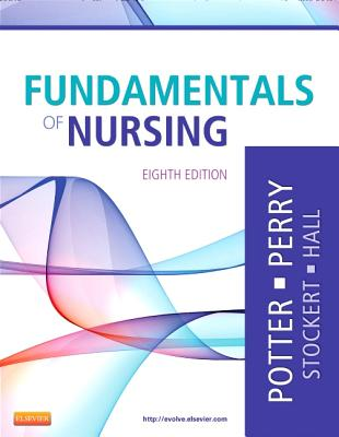 Fundamentals of Nursing - Potter, Patricia A, R.N., PH.D., and Perry, Anne Griffin, R.N., and Stockert, Patricia