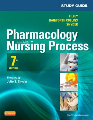 Study Guide for Pharmacology and the Nursing Process - Lilley, Linda Lane, and Snyder, Julie S, and Rainforth Collins, Shelly