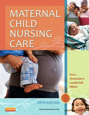 Maternal Child Nursing Care - Perry, Shannon E, and Hockenberry, Marilyn J, and Lowdermilk, Deitra Leonard