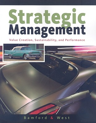 Strategic Management: Value Creation, Sustainability, and Performance - Bamford, Charles E, and West, G Page, III