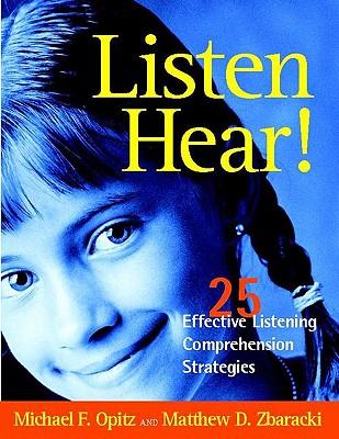 Listen Hear!: 25 Effective Listening Comprehension Strategies - Opitz, Michael F, and Zbaracki, Matthew D