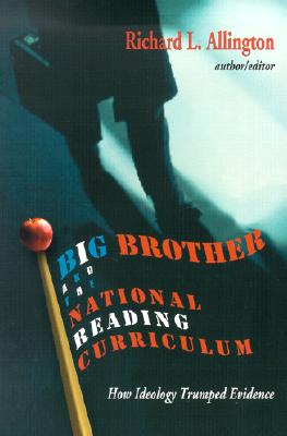 Big Brother and the National Reading Curriculum: How Ideology Trumped Evidence - Allington, Richard L, PhD (Editor)