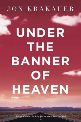 Under the Banner of Heaven: A Story of Violent Faith - Krakauer, Jon