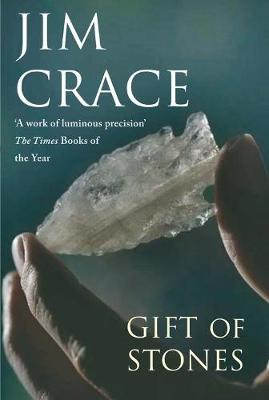 The Gift of Stones. Jim Crace - Crace, Jim