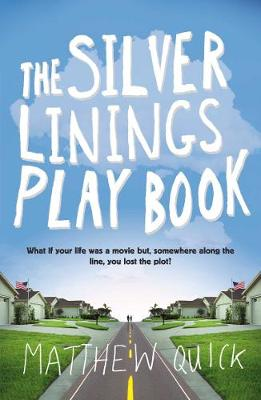 The Silver Linings Play Book. Matthew Quick - Quick, Matthew
