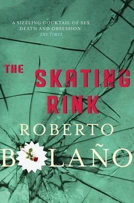 The Skating Rink - Bolano, Roberto