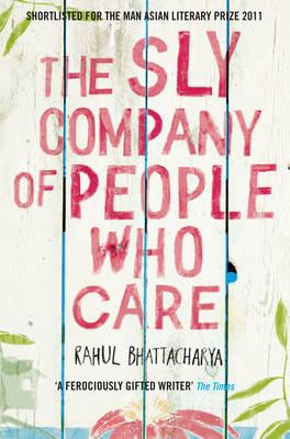 The Sly Company of People Who Care - Bhattacharya, Rahul