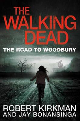 The Walking Dead: The Road to Woodbury: Bk. 2 - Kirkman, Robert, and Bonansinga, Jay