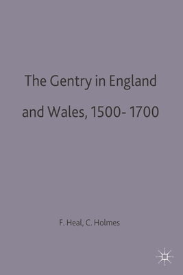 The Gentry in England and Wales, 1500-1700 - Heal, Felicity, and Holmes, Clive