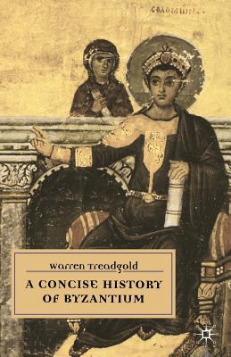 A Concise History of Byzantium - Treadgold, Warren
